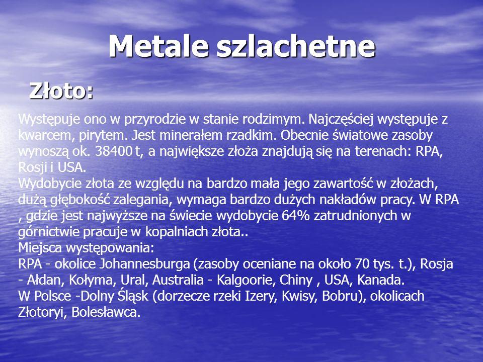 Metale szlachetne Złoto: Występuje ono w przyrodzie w stanie rodzimym. Najczęściej występuje z kwarcem, pirytem. Jest minerałem rzadkim. Obecnie świat