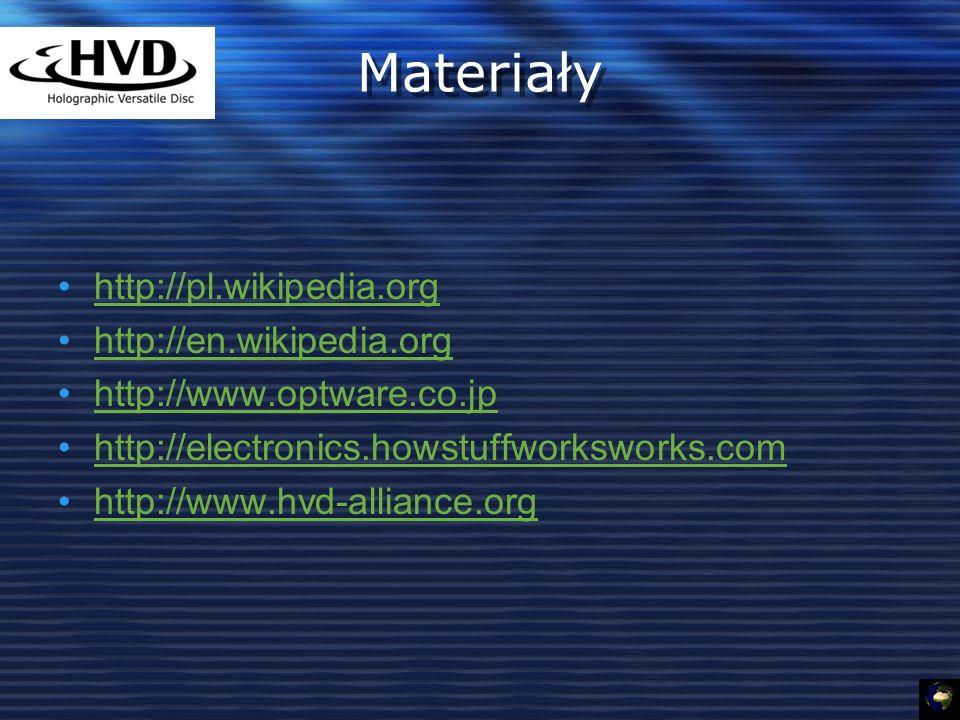 Materiały http://pl.wikipedia.org http://en.wikipedia.org http://www.optware.co.jp http://electronics.howstuffworksworks.com http://www.hvd-alliance.org