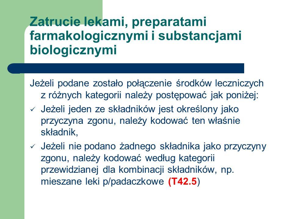 Zatrucie lekami, preparatami farmakologicznymi i substancjami biologicznymi Jeżeli podane zostało połączenie środków leczniczych z różnych kategorii n