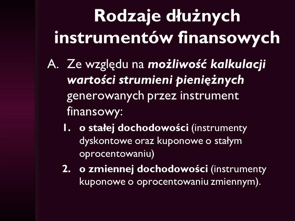 Rodzaje dłużnych instrumentów finansowych A.Ze względu na możliwość kalkulacji wartości strumieni pieniężnych generowanych przez instrument finansowy: