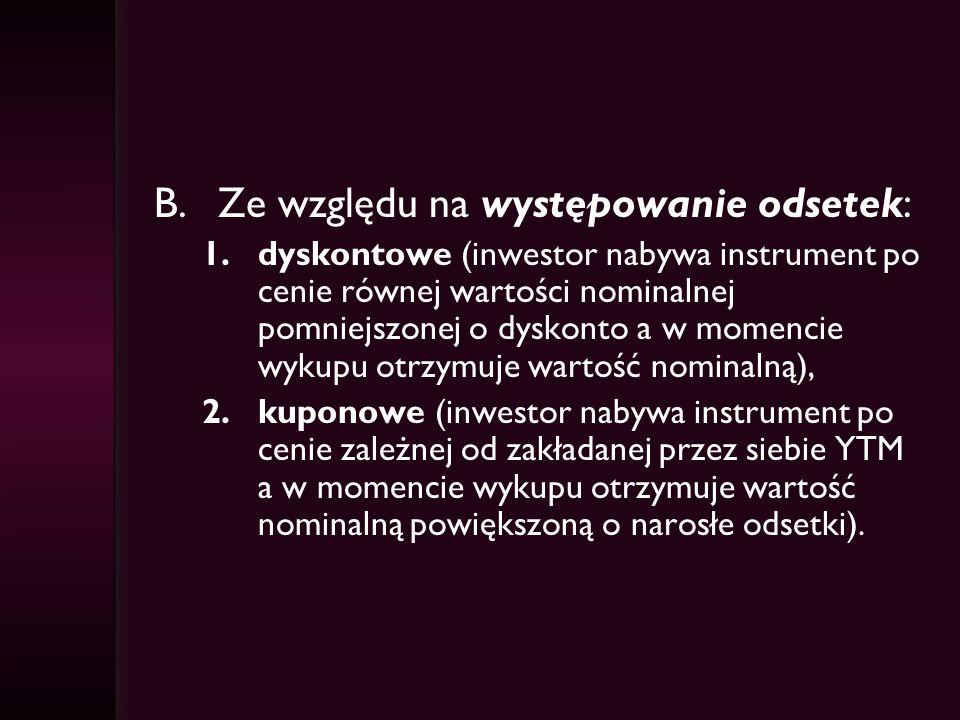 B.Ze względu na występowanie odsetek: 1.dyskontowe (inwestor nabywa instrument po cenie równej wartości nominalnej pomniejszonej o dyskonto a w momenc