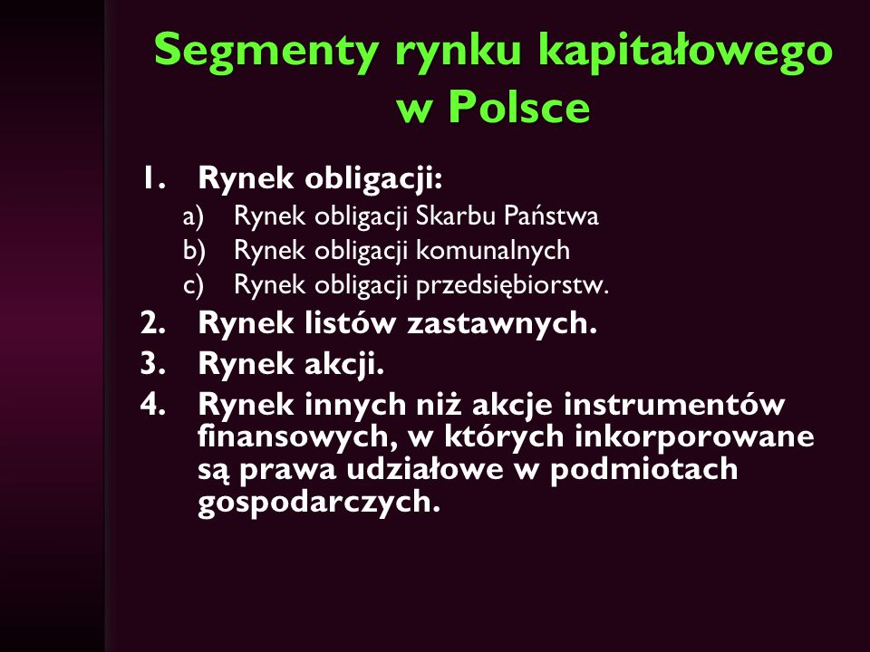 Segmenty rynku kapitałowego w Polsce 1.Rynek obligacji: a)Rynek obligacji Skarbu Państwa b)Rynek obligacji komunalnych c)Rynek obligacji przedsiębiors