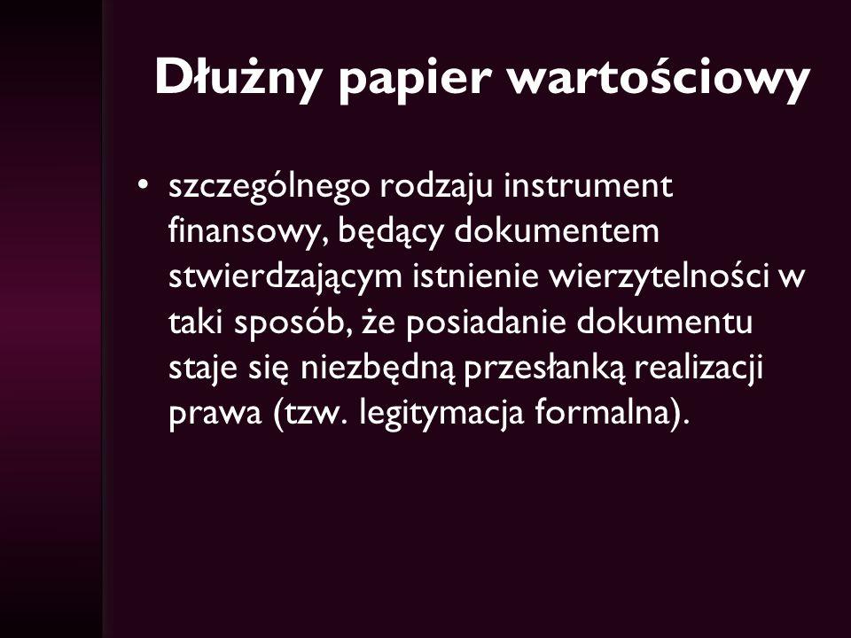 Dłużny papier wartościowy szczególnego rodzaju instrument finansowy, będący dokumentem stwierdzającym istnienie wierzytelności w taki sposób, że posia