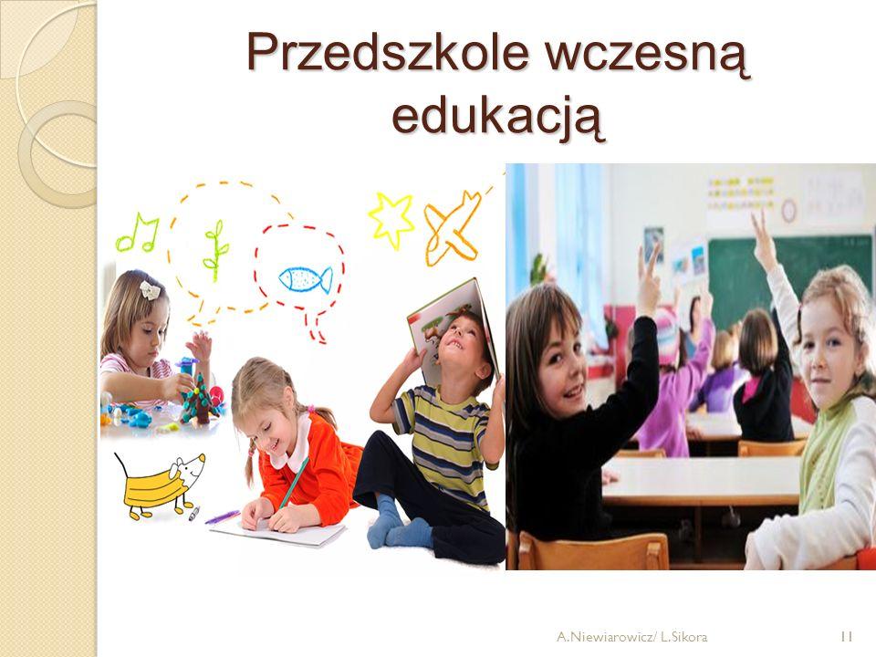 11 Przedszkole wczesną edukacją A.Niewiarowicz/ L.Sikora11