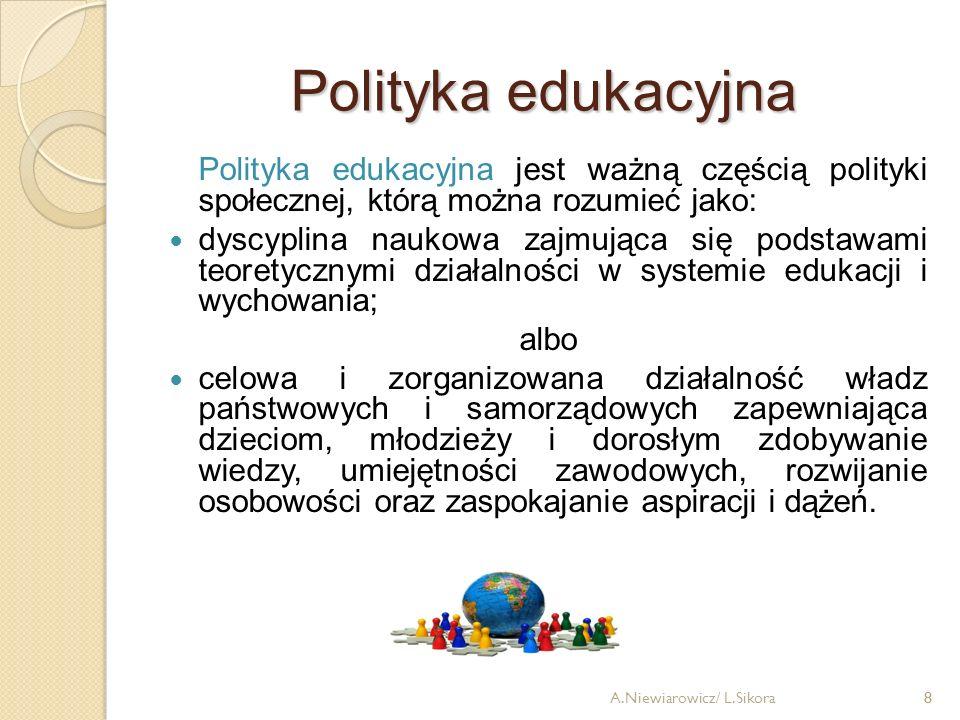 9 Zadanie polityki edukacyjnej Polityka edukacyjna ma za zadanie: określenie celów i zadań kształcenia, wychowania i opieki w różnych horyzontach czasowych oraz sposobów, dróg zapewnienia warunków efektywnej realizacji przyjętych celów, zadań i standardów edukacyjnych.