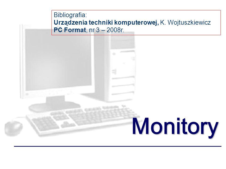 Monitory Bibliografia: Urządzenia techniki komputerowej, K. Wojtuszkiewicz PC Format, nr 3 – 2008r.