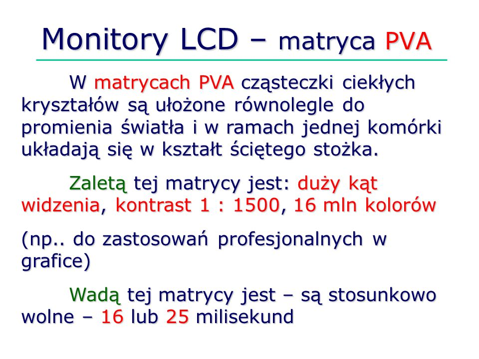 Monitory LCD – matryca PVA W matrycach PVA cząsteczki ciekłych kryształów są ułożone równolegle do promienia światła i w ramach jednej komórki układaj