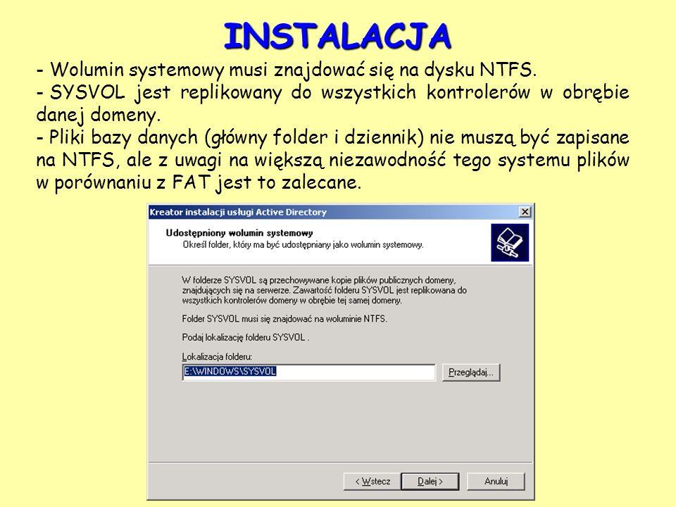 - Wolumin systemowy musi znajdować się na dysku NTFS. - SYSVOL jest replikowany do wszystkich kontrolerów w obrębie danej domeny. - Pliki bazy danych