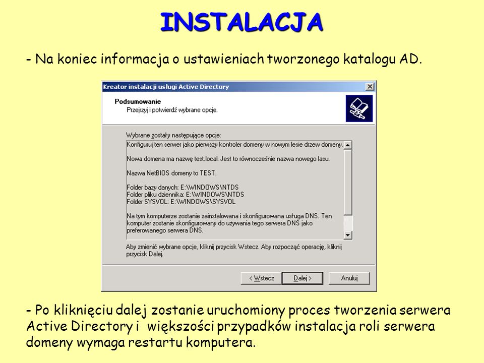 - Na koniec informacja o ustawieniach tworzonego katalogu AD. INSTALACJA - Po kliknięciu dalej zostanie uruchomiony proces tworzenia serwera Active Di