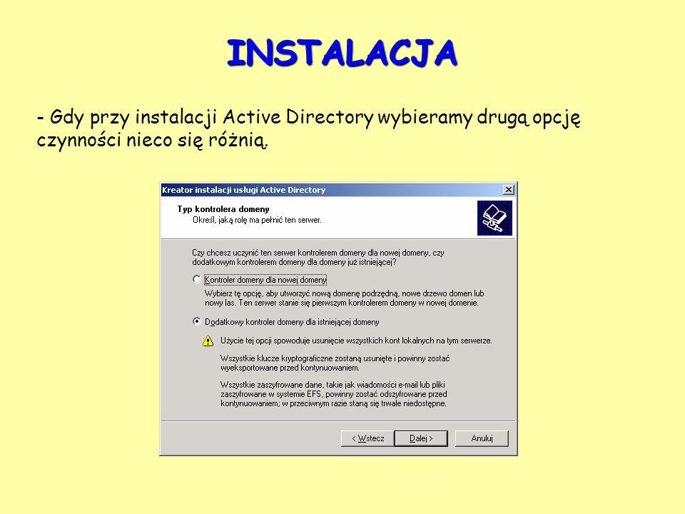 - Gdy przy instalacji Active Directory wybieramy drugą opcję czynności nieco się różnią. INSTALACJA