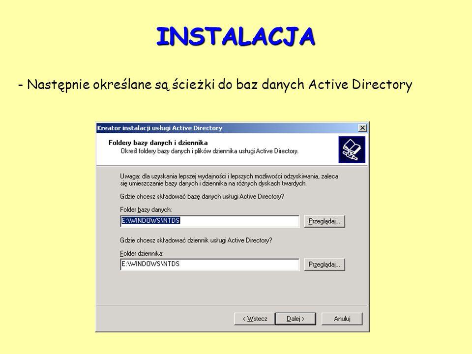 - Następnie określane są ścieżki do baz danych Active Directory INSTALACJA