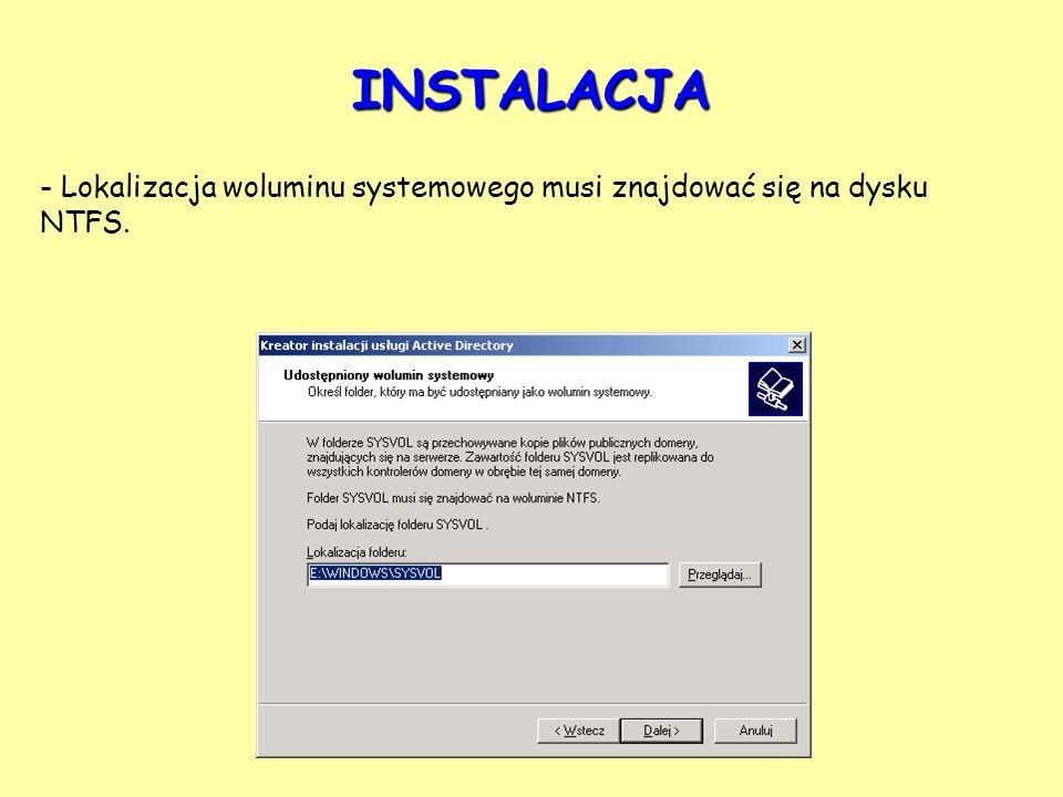 - Lokalizacja woluminu systemowego musi znajdować się na dysku NTFS. INSTALACJA