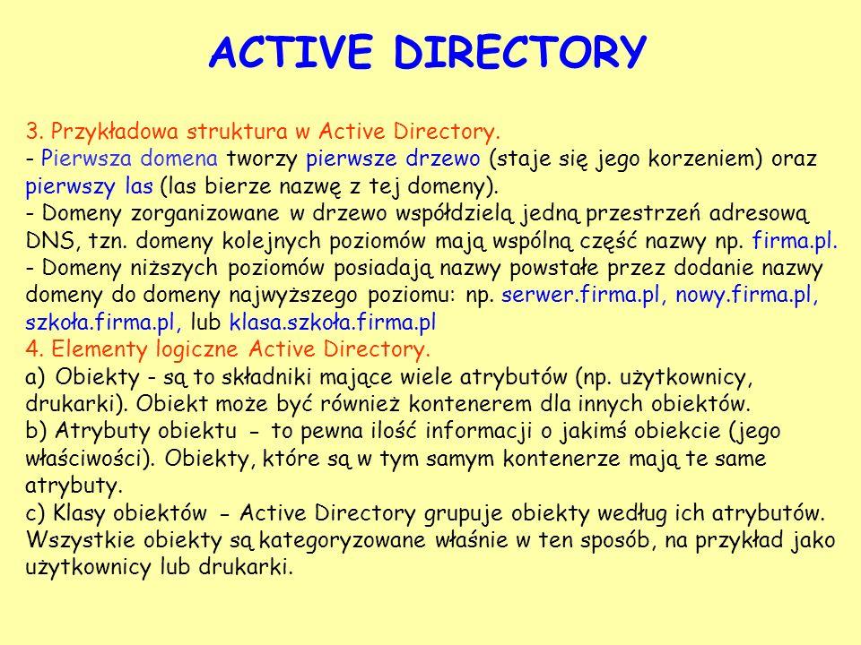 ACTIVE DIRECTORY 3. Przykładowa struktura w Active Directory. - Pierwsza domena tworzy pierwsze drzewo (staje się jego korzeniem) oraz pierwszy las (l
