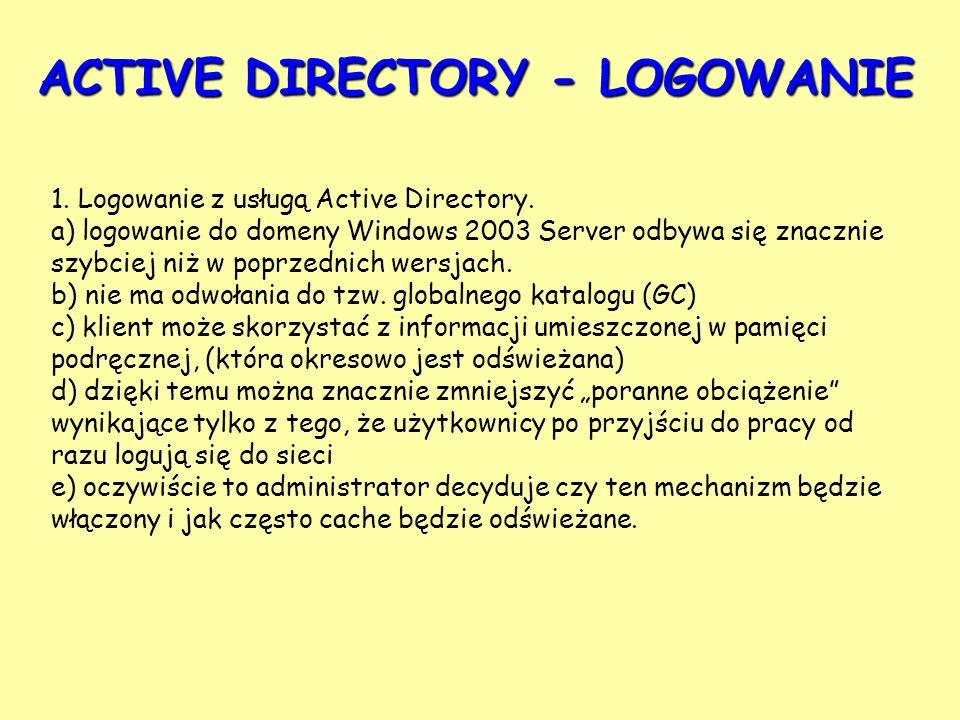 1. Logowanie z usługą Active Directory. a) logowanie do domeny Windows 2003 Server odbywa się znacznie szybciej niż w poprzednich wersjach. b) nie ma