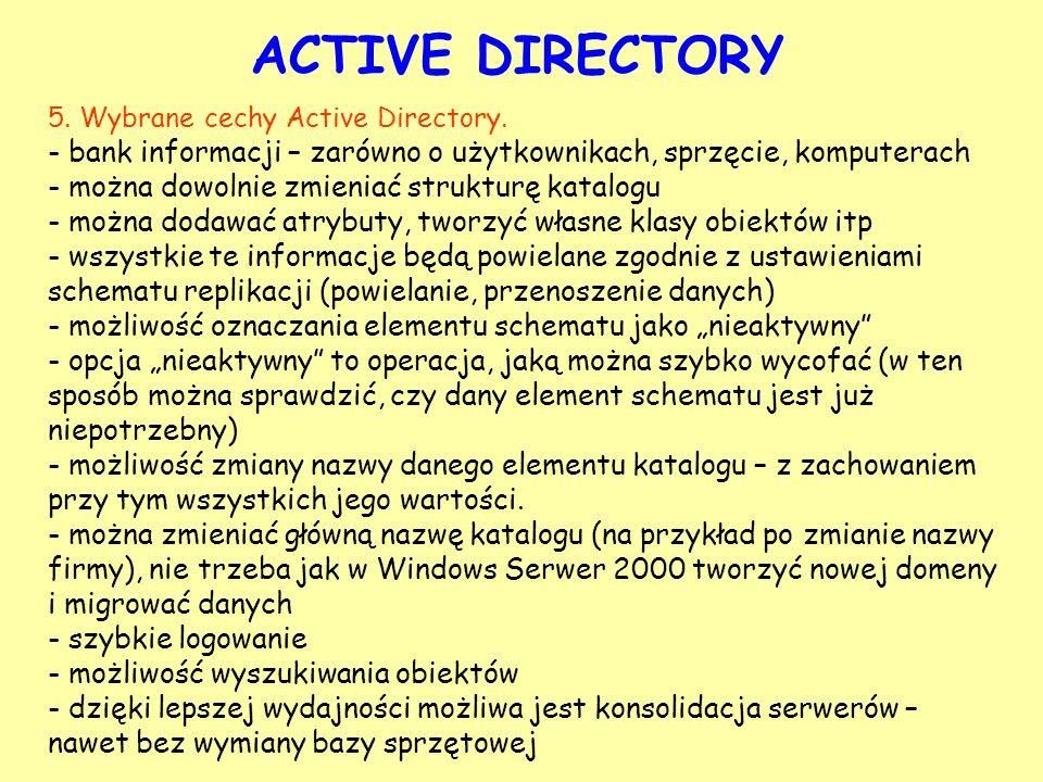 ACTIVE DIRECTORY 5. Wybrane cechy Active Directory. - bank informacji – zarówno o użytkownikach, sprzęcie, komputerach - można dowolnie zmieniać struk