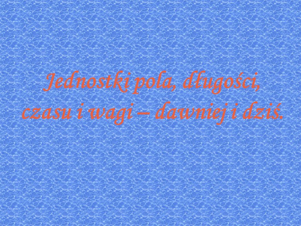Jednostki pola DawniejDziś KopankaCentymetr kwadratowy Laska kwadratowaMilimetr kwadratowy Kwadratowy pręt większyMetr kwadratowy WiertelDecymetr kwadratowy MorgaCal kwadratowy Łan frankońskiMila kwadratowa Kwadratowy sznur mierniczyKilometr kwadratowy Włóka chełmińskaJard Łan królewskiStopa Akr