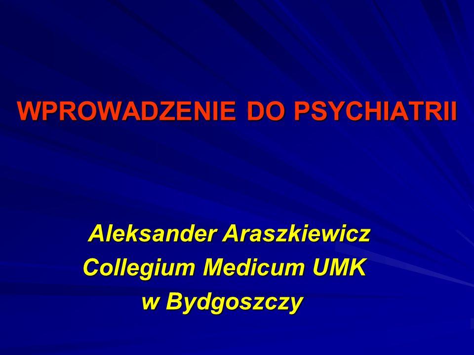 WPROWADZENIE DO PSYCHIATRII Aleksander Araszkiewicz Aleksander Araszkiewicz Collegium Medicum UMK Collegium Medicum UMK w Bydgoszczy w Bydgoszczy