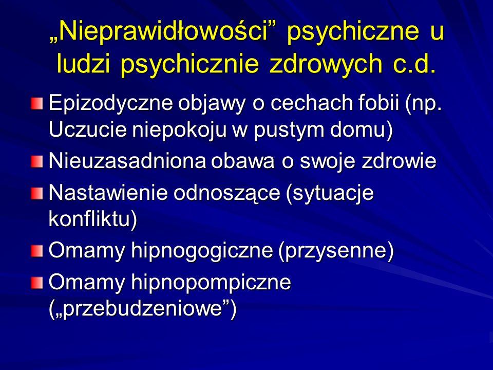 Nieprawidłowości psychiczne u ludzi psychicznie zdrowych c.d.