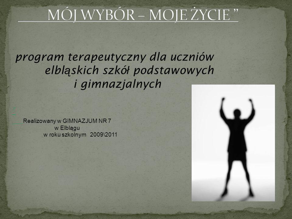 program terapeutyczny dla uczniów elbl ą skich szkó ł podstawowych i gimnazjalnych Realizowany w GIMNAZJUM NR 7 w Elblągu w roku szkolnym 2009\2011