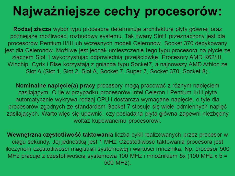 Najważniejsze cechy procesorów: Rodzaj złącza wybór typu procesora determinuje architekturę płyty głównej oraz późniejsze możliwości rozbudowy systemu