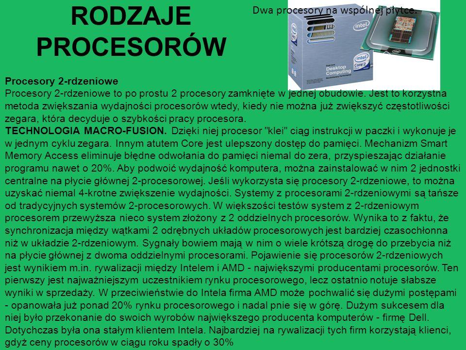 RODZAJE PROCESORÓW Procesory 2-rdzeniowe Procesory 2-rdzeniowe to po prostu 2 procesory zamknięte w jednej obudowie. Jest to korzystna metoda zwiększa