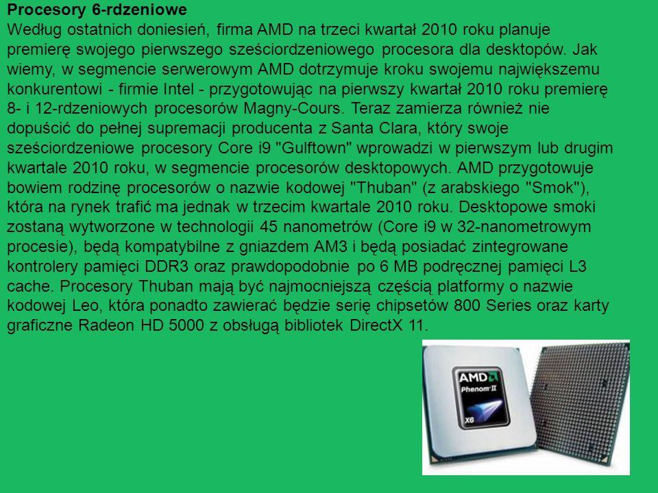 Procesory 6-rdzeniowe Według ostatnich doniesień, firma AMD na trzeci kwartał 2010 roku planuje premierę swojego pierwszego sześciordzeniowego proceso