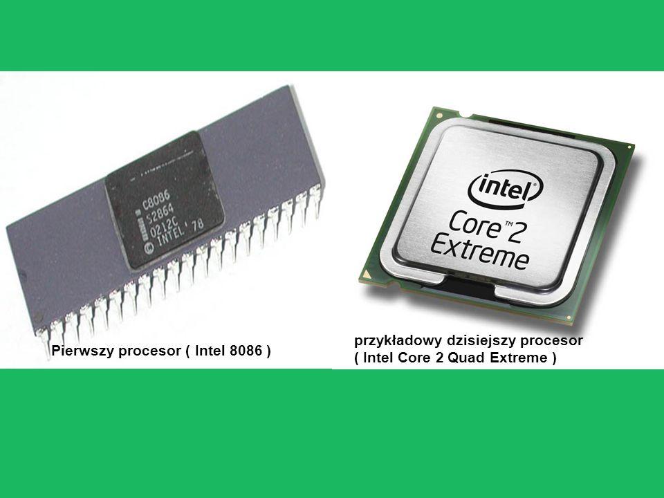 Pierwszy procesor ( Intel 8086 ) przykładowy dzisiejszy procesor ( Intel Core 2 Quad Extreme )