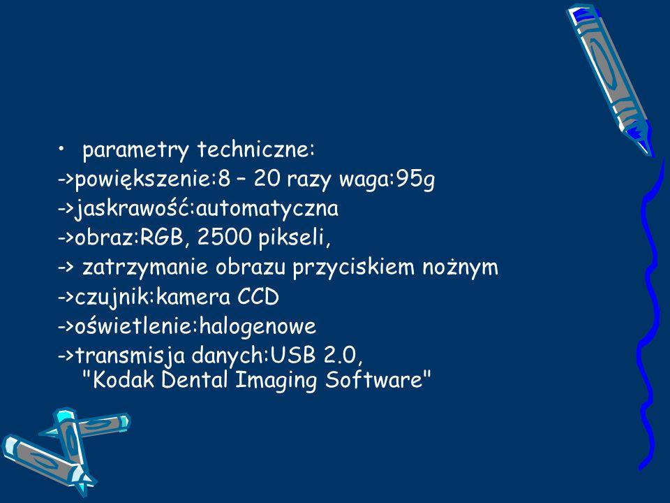 parametry techniczne: ->powiększenie:8 – 20 razy waga:95g ->jaskrawość:automatyczna ->obraz:RGB, 2500 pikseli, -> zatrzymanie obrazu przyciskiem nożnym ->czujnik:kamera CCD ->oświetlenie:halogenowe ->transmisja danych:USB 2.0, Kodak Dental Imaging Software