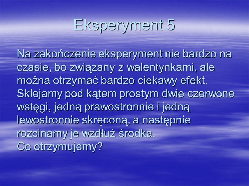 Eksperyment 5 Na zakończenie eksperyment nie bardzo na czasie, bo związany z walentynkami, ale można otrzymać bardzo ciekawy efekt.