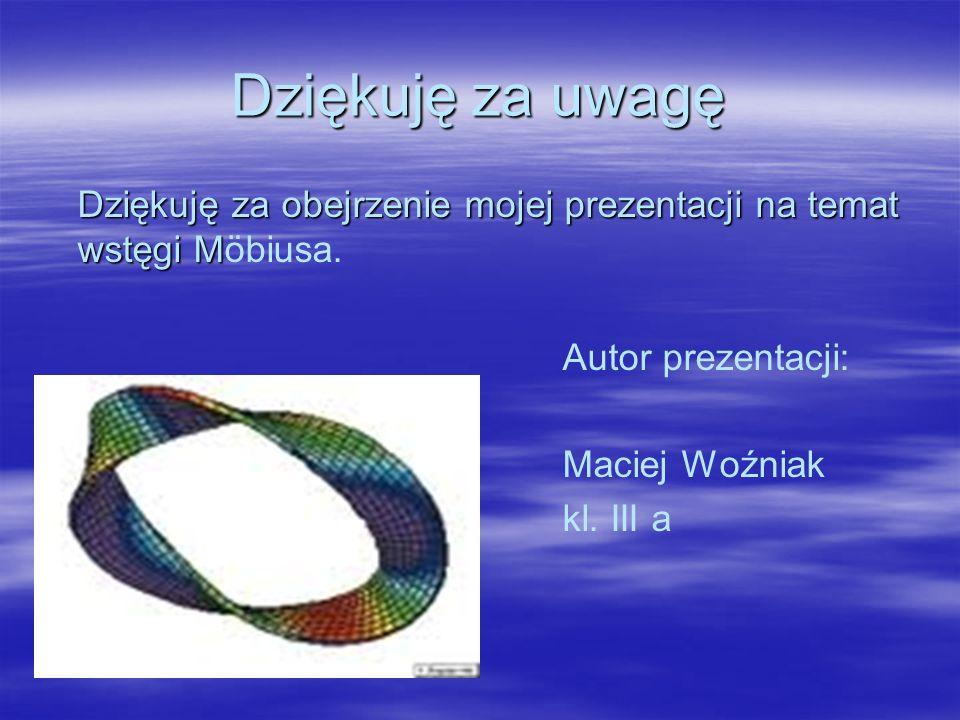 Dziękuję za uwagę Dziękuję za obejrzenie mojej prezentacji na temat wstęgi M Dziękuję za obejrzenie mojej prezentacji na temat wstęgi Möbiusa.