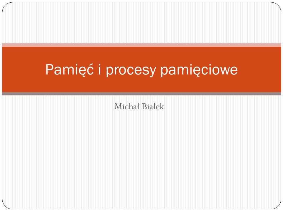 Michał Białek Pamięć i procesy pamięciowe