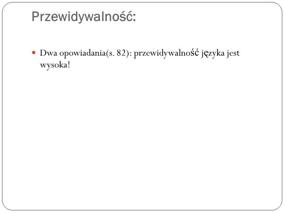 Przewidywalność: Dwa opowiadania(s. 82): przewidywalno ść j ę zyka jest wysoka!
