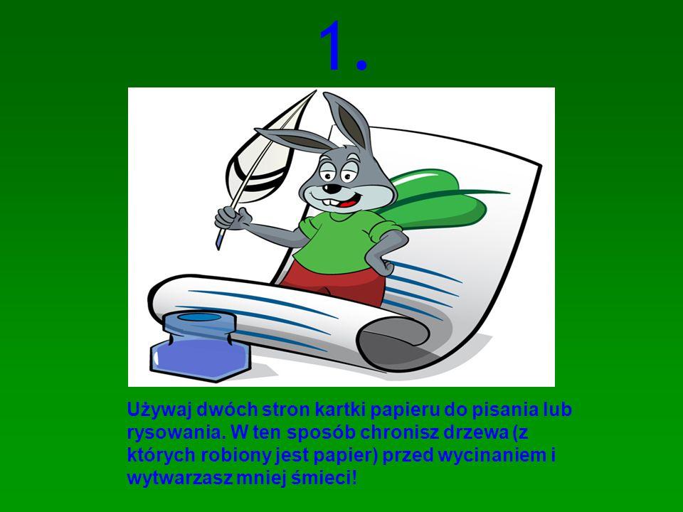 1. Używaj dwóch stron kartki papieru do pisania lub rysowania. W ten sposób chronisz drzewa (z których robiony jest papier) przed wycinaniem i wytwarz