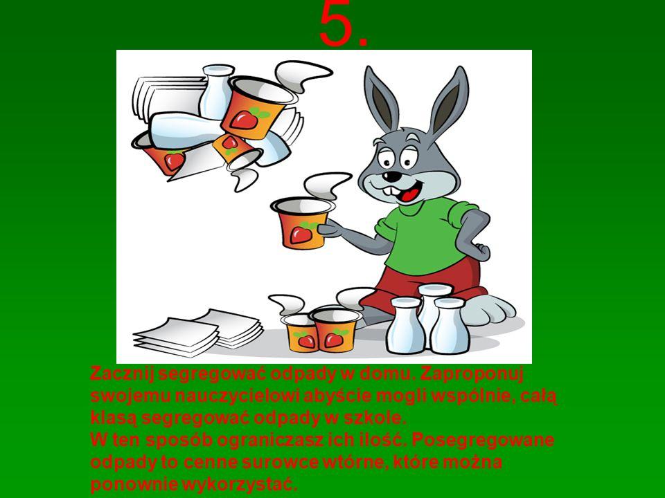 5. Zacznij segregować odpady w domu. Zaproponuj swojemu nauczycielowi abyście mogli wspólnie, całą klasą segregować odpady w szkole. W ten sposób ogra