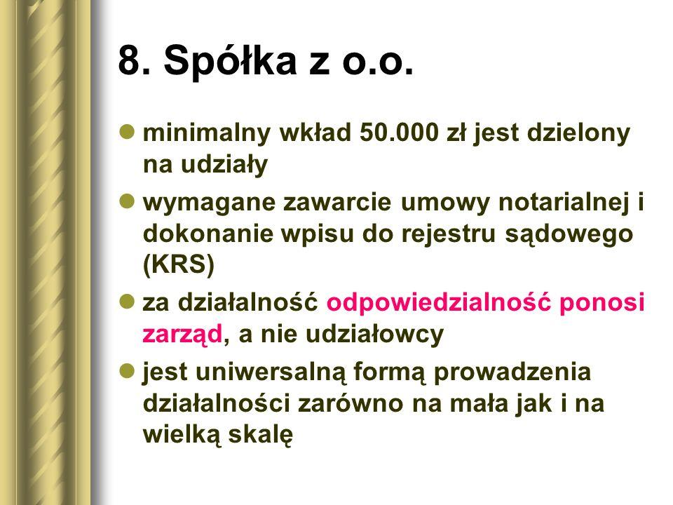8. Spółka z o.o. minimalny wkład 50.000 zł jest dzielony na udziały wymagane zawarcie umowy notarialnej i dokonanie wpisu do rejestru sądowego (KRS) z
