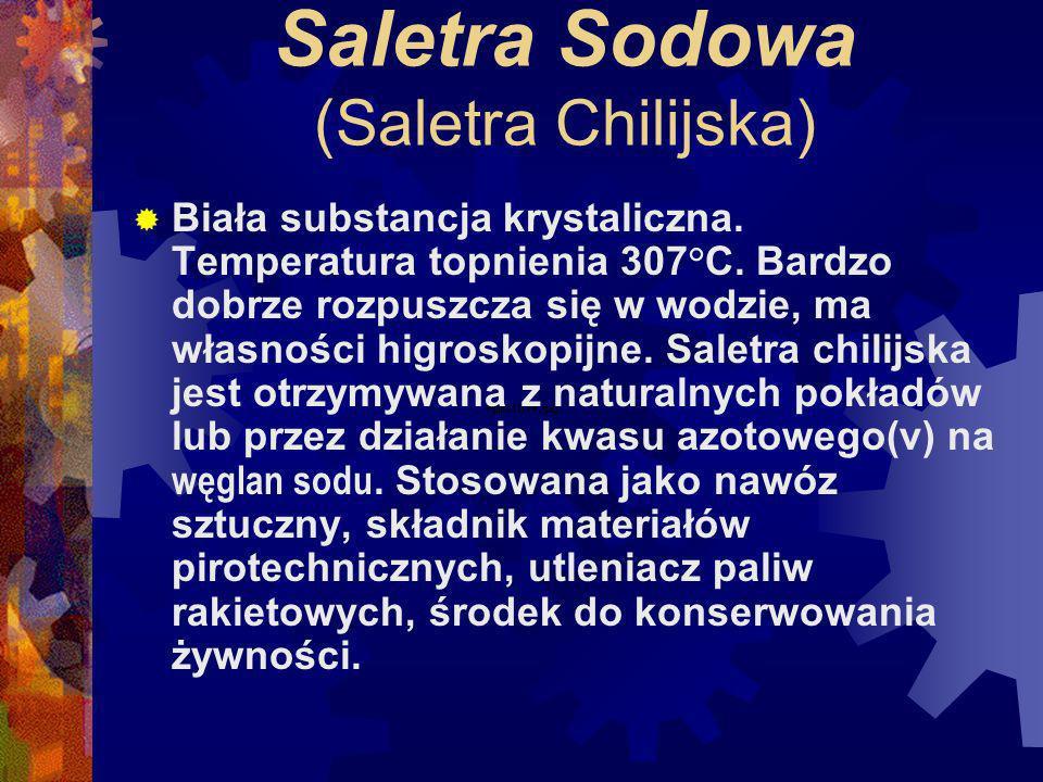 Saletra Sodowa (Saletra Chilijska) Biała substancja krystaliczna.