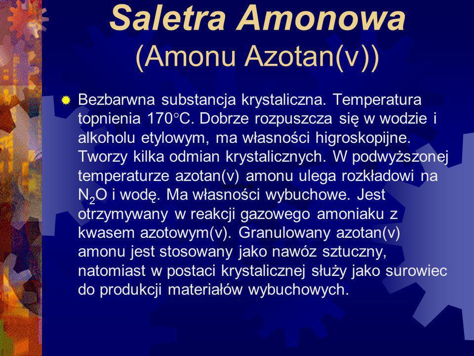 Saletra Amonowa (Amonu Azotan(v)) Bezbarwna substancja krystaliczna.