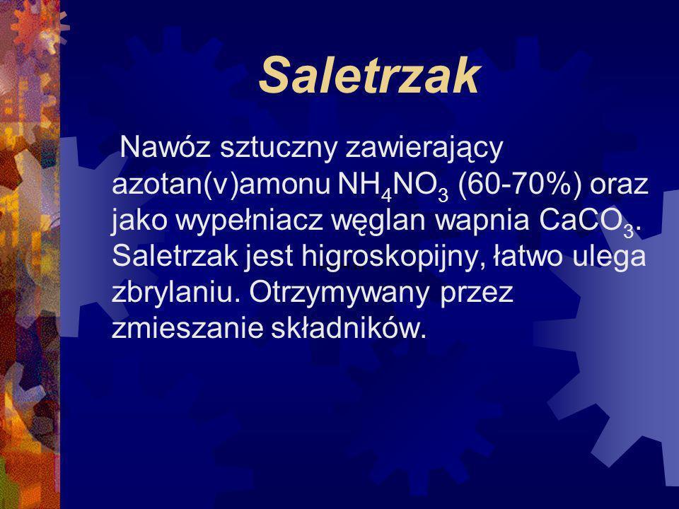 Saletrzak Nawóz sztuczny zawierający azotan(v)amonu NH 4 NO 3 (60-70%) oraz jako wypełniacz węglan wapnia CaCO 3.