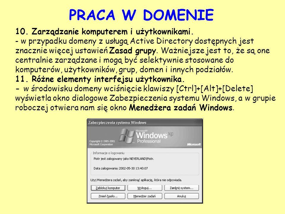 10. Zarządzanie komputerem i użytkownikami. - w przypadku domeny z usługą Active Directory dostępnych jest znacznie więcej ustawień Zasad grupy. Ważni