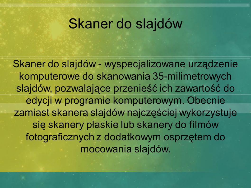 Skaner do slajdów Skaner do slajdów - wyspecjalizowane urządzenie komputerowe do skanowania 35-milimetrowych slajdów, pozwalające przenieść ich zawart