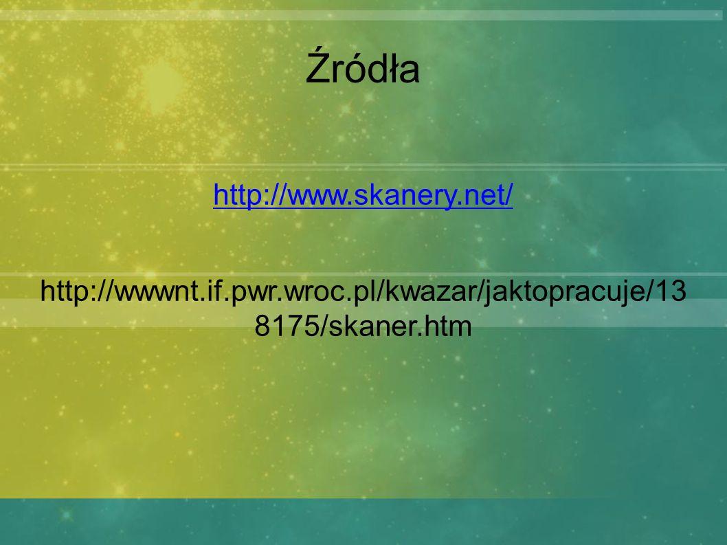 Źródła http://www.skanery.net/ http://wwwnt.if.pwr.wroc.pl/kwazar/jaktopracuje/13 8175/skaner.htm