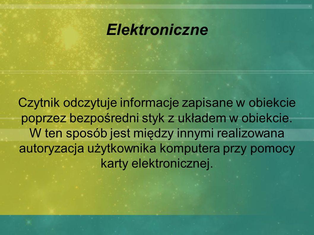 Elektroniczne Czytnik odczytuje informacje zapisane w obiekcie poprzez bezpośredni styk z układem w obiekcie. W ten sposób jest między innymi realizow