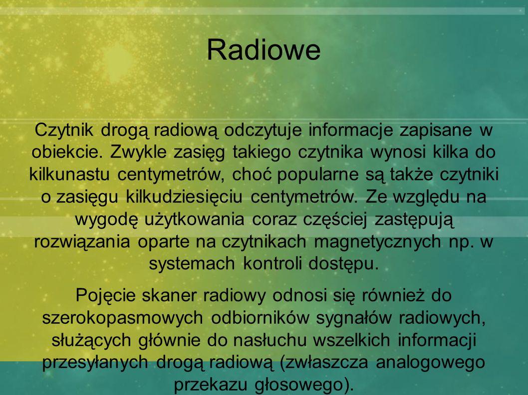 Radiowe Czytnik drogą radiową odczytuje informacje zapisane w obiekcie. Zwykle zasięg takiego czytnika wynosi kilka do kilkunastu centymetrów, choć po