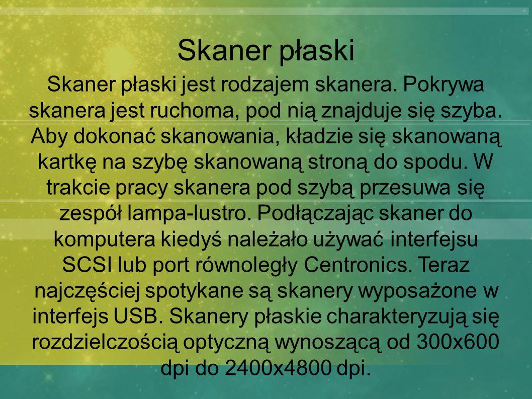 Skaner płaski Skaner płaski jest rodzajem skanera. Pokrywa skanera jest ruchoma, pod nią znajduje się szyba. Aby dokonać skanowania, kładzie się skano