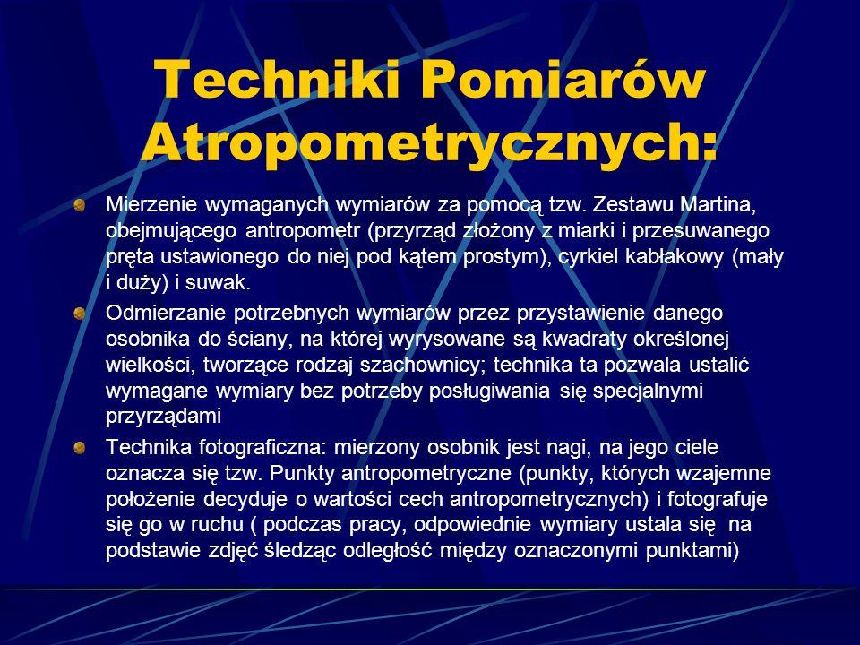 Techniki Pomiarów Atropometrycznych: Mierzenie wymaganych wymiarów za pomocą tzw. Zestawu Martina, obejmującego antropometr (przyrząd złożony z miarki