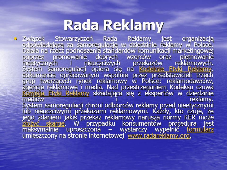 Rada Reklamy Związek Stowarzyszeń Rada Reklamy jest organizacją odpowiadającą za samoregulację w dziedzinie reklamy w Polsce. Działa na rzecz podnosze