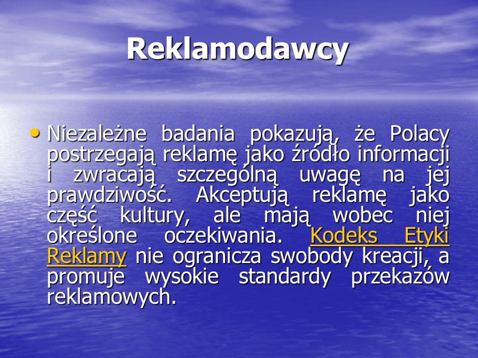 Reklamodawcy Niezależne badania pokazują, że Polacy postrzegają reklamę jako źródło informacji i zwracają szczególną uwagę na jej prawdziwość. Akceptu