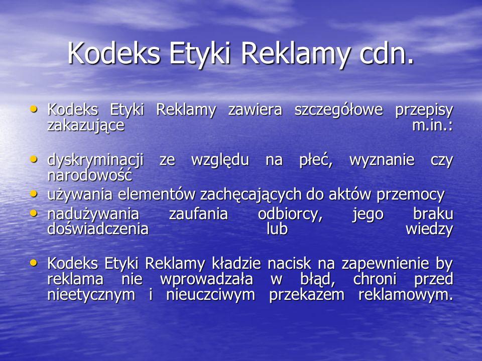 Kodeks Etyki Reklamy cdn. Kodeks Etyki Reklamy zawiera szczegółowe przepisy zakazujące m.in.: Kodeks Etyki Reklamy zawiera szczegółowe przepisy zakazu
