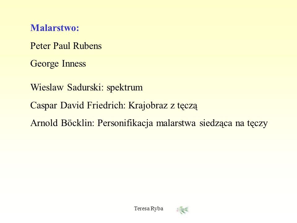 Teresa Ryba Malarstwo: Peter Paul Rubens George Inness Wieslaw Sadurski: spektrum Caspar David Friedrich: Krajobraz z tęczą Arnold Böcklin: Personifik