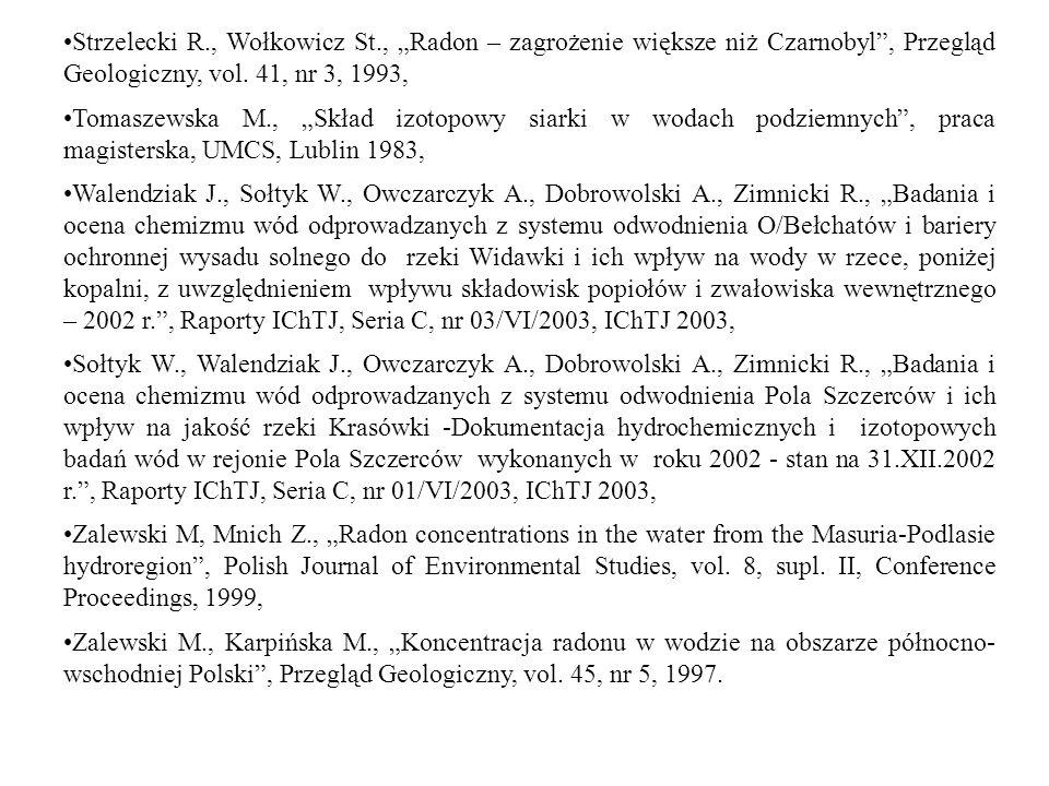 Strzelecki R., Wołkowicz St., Radon – zagrożenie większe niż Czarnobyl, Przegląd Geologiczny, vol. 41, nr 3, 1993, Tomaszewska M., Skład izotopowy sia